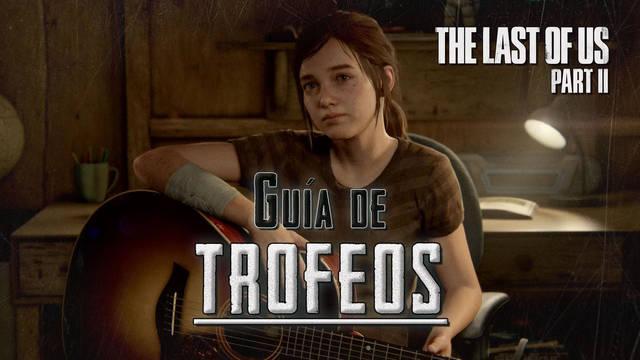 Guía de trofeos The Last of Us - Parte II (PS4): Cómo conseguirlos TODOS