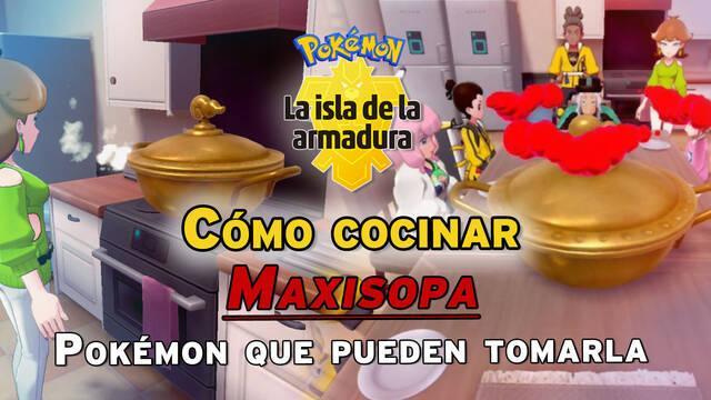 Maxisopa en Isla de la Armadura: ¿Cómo cocinarla y qué Pokémon pueden tomarla?