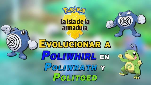 Cómo evolucionar a Poliwhirl en Poliwrath y Politoed en La Isla de la Armadura