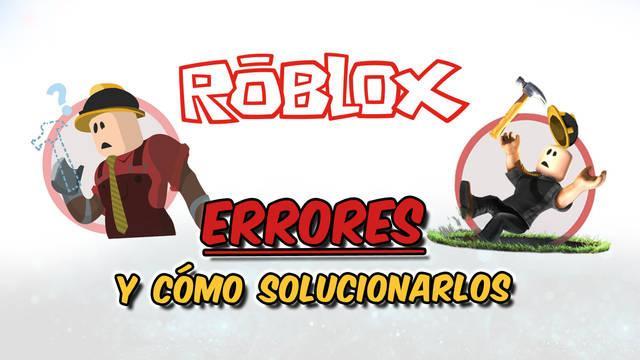 Roblox: TODOS los códigos de error y cómo solucionarlos