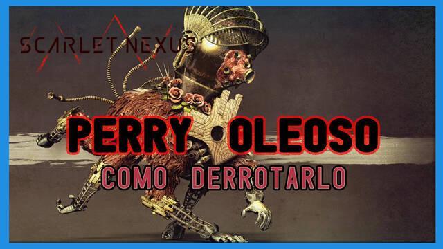 Perry oleoso en Scarlet Nexus: cómo derrotarlo, tips y estrategias