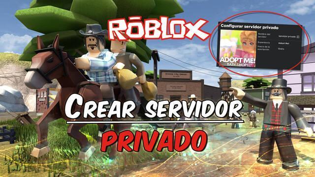 Roblox: Cómo crear un servidor privado y configurarlo