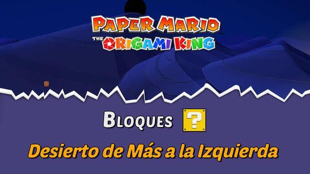 TODOS los bloques ? en Desierto de Más a la Izquierda de Paper Mario The Origami King