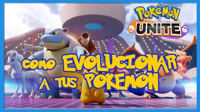 Pokémon Unite: cómo evolucionar a tus Pokémon