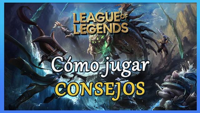 Cómo jugar a League of Legends: MEJORES consejos para principiantes y novatos