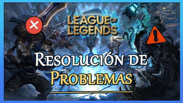 League of Legends: Problemas frecuentes, errores, caídas y soluciones
