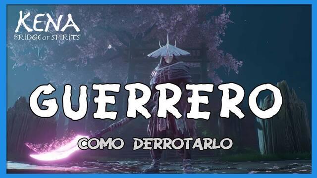Guerrero y cómo derrotarlo en Kena: Bridge of spirits