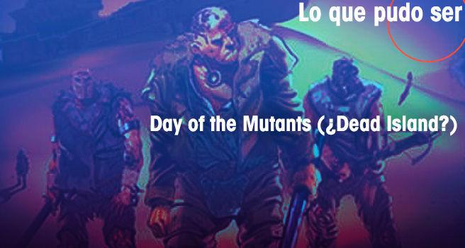 Day of the Mutants (¿Dead Island?)
