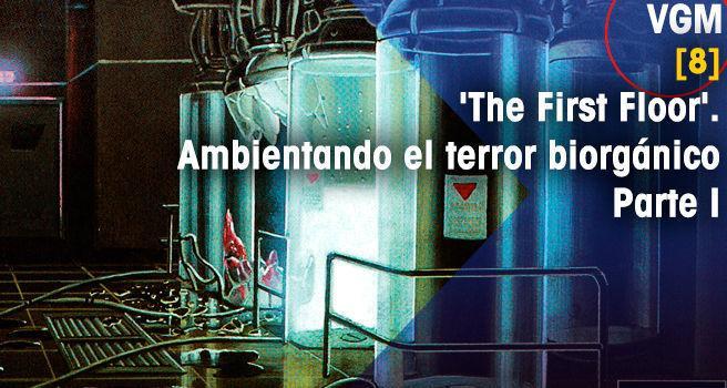 'The First Floor'. Ambientando  el terror biorgánico - Parte I
