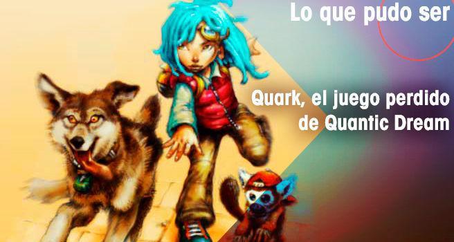 Quark, el juego perdido de Quantic Dream