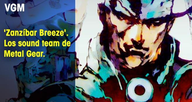 'Zanzíbar Breeze'. Los sound team de Metal Gear