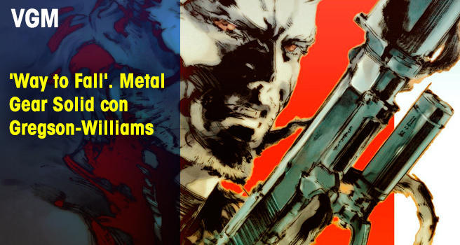 'Way to Fall'. Metal Gear Solid con Gregson-Williams