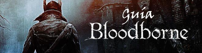 Guía definitiva Bloodborne - Trucos, consejos y secretos