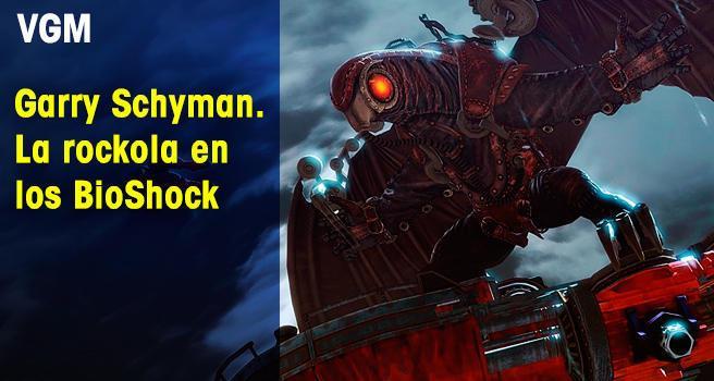 Garry Schyman. La rockola en los BioShock