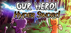 Carátula Our Hero! Hyper Sword para Ordenador