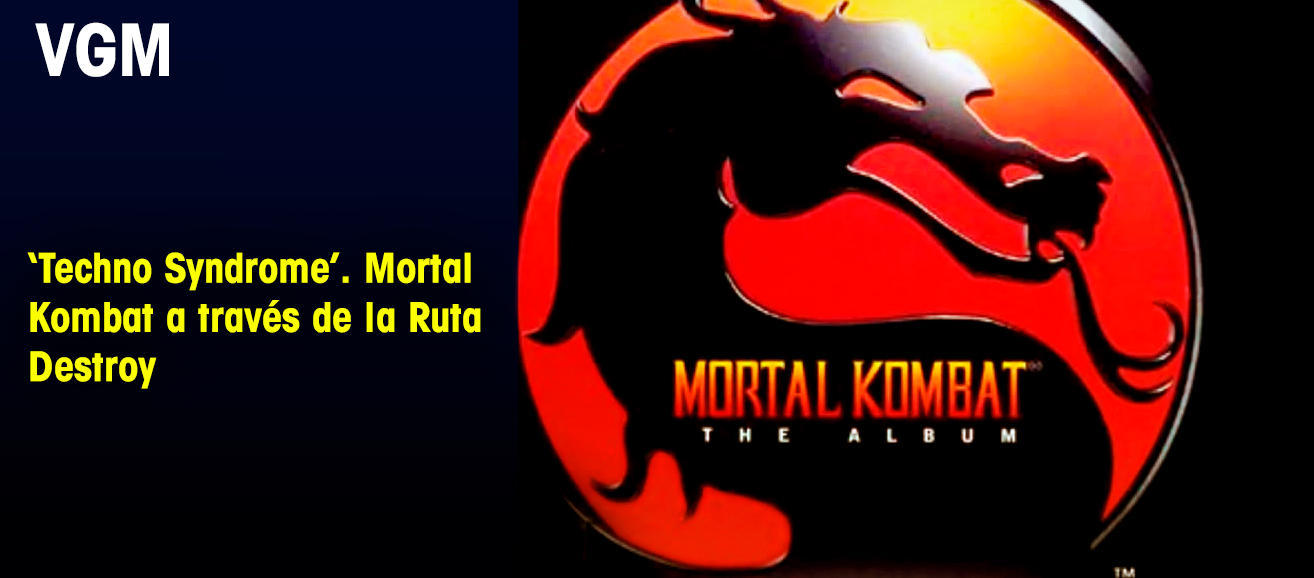 'Techno Syndrome'. Mortal Kombat a través de la Ruta Destroy