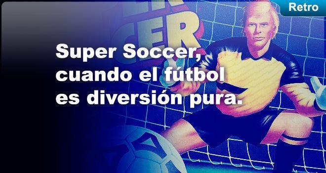 Super Soccer, cuando el fútbol es diversión pura