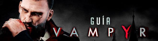 Guía Vampyr: Trucos, consejos y secretos