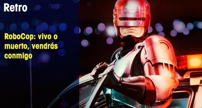 RoboCop: vivo o muerto, vendrás conmigo