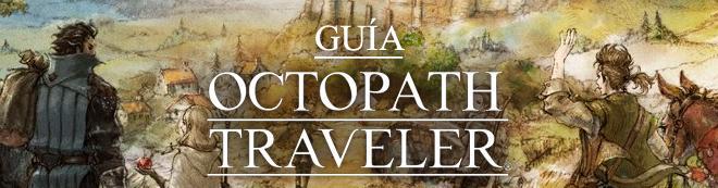 Guía Octopath Traveler - Trucos, consejos y secretos