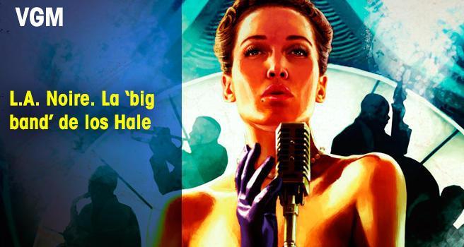 L.A. Noire. La 'big band' de los Hale
