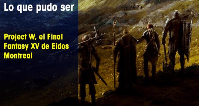 Project W, el Final Fantasy XV de Eidos Montreal