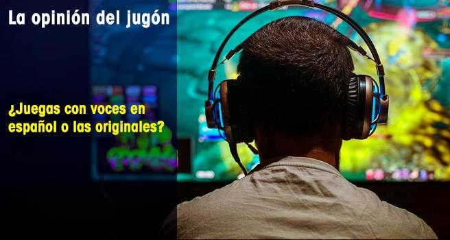 ¿Juegas con voces en español o las originales?