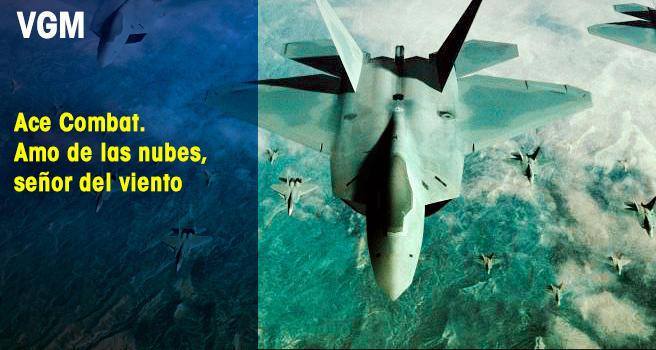 Ace Combat. Amo de las nubes, señor del viento