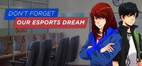 Portada oficial de Don't Forget Our Esports Dream para PC