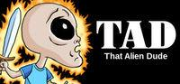 Portada oficial de TAD: That Alien Dude para PC