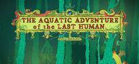 Portada oficial de The Aquatic Adventure of the Last Human para PC